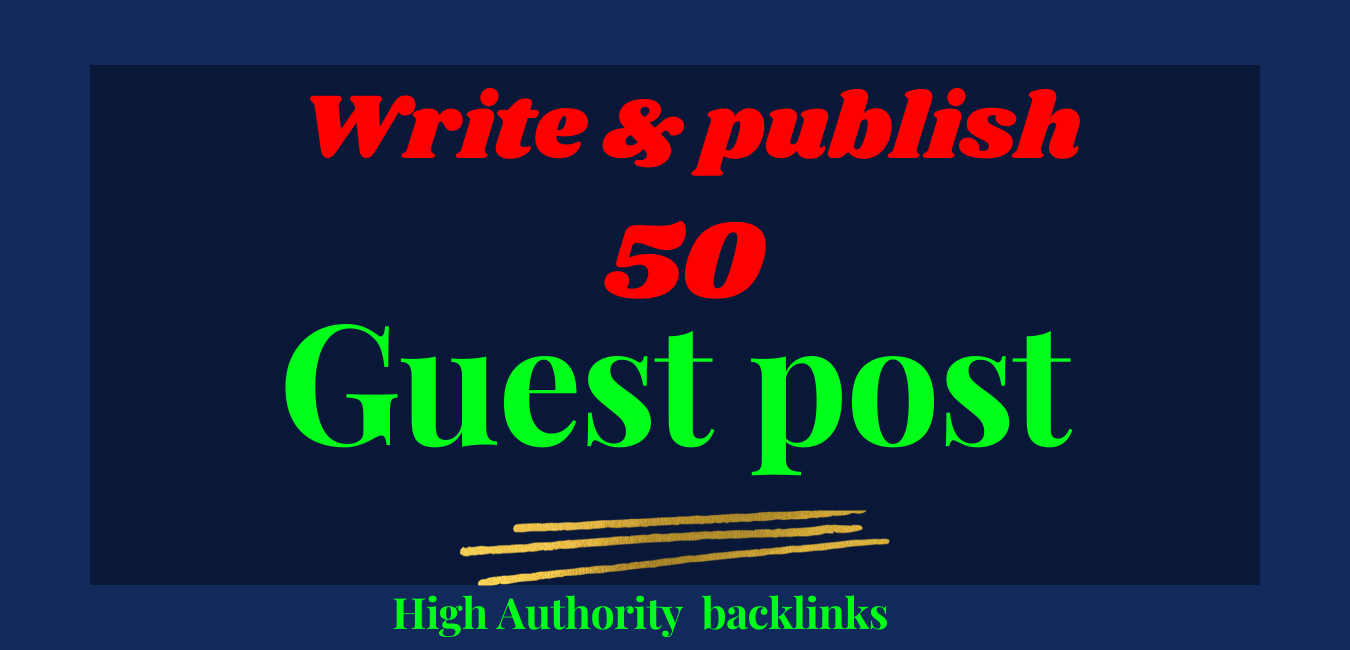 Write and publish 50 guest post in high authority sites.
