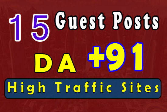 publish 15 quality guest posts on da91 and high traffic sites