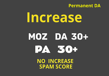 Increase website MOZ DA from 0 to 35 sometime more than 45+ (Domain Authority) no spam | Safe method