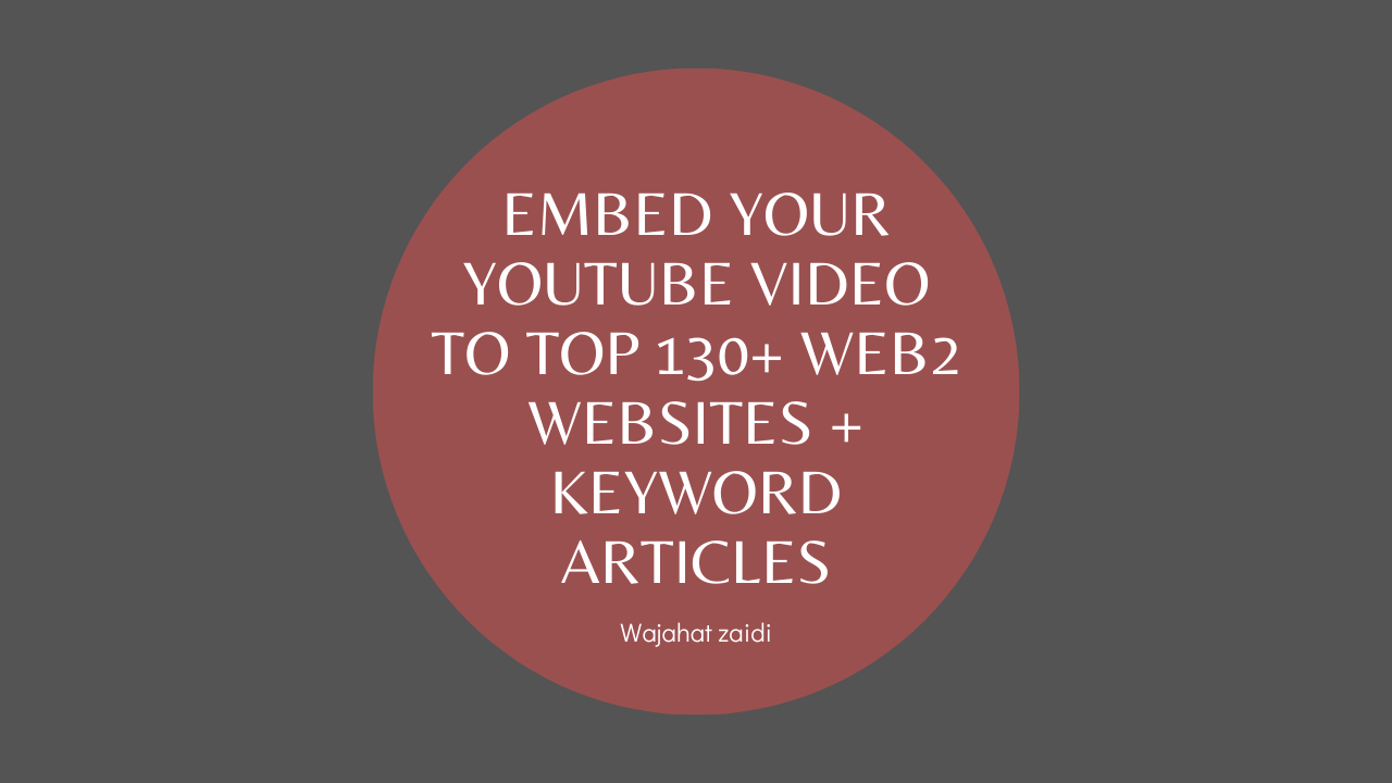 Embed your YouTube Video to TOP 170+ Web2 Websites + Keyword Articles