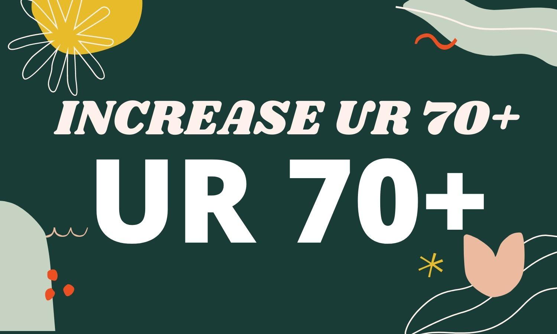 I will increase UR Rating 70 Plus fast increase Gurantee.