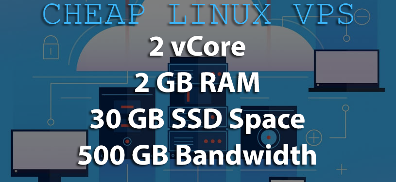 Linux VPS 2GB RAM, 2 vCORE, 30GB SSD ONLY ON