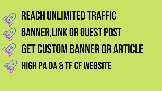 Reach unlimited website traffic & boost your targeted visitors from Guest post or banner sponsored