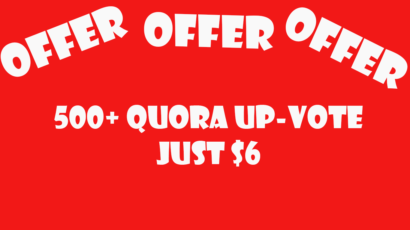 Offer Offer Offer 500+ HQ worldwide quora upvote just 6
