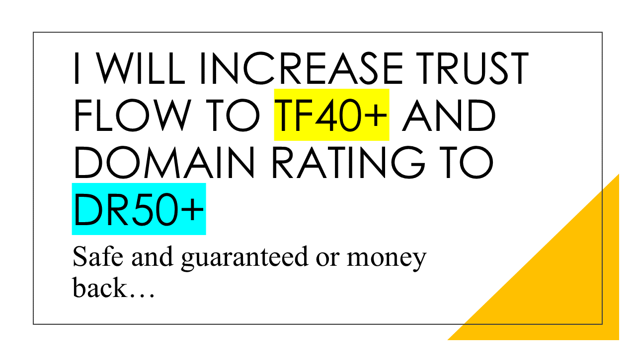 I will increase your Trust Flow to TF40+ and Website Domain Rating to DR50+ or more
