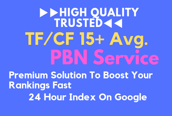 High Quality Trusted TF/CF 15+ Avg. PBN Service Premium Solution To Boost Your Rankings Fast