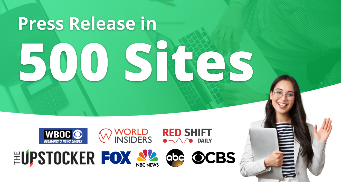 Will Publish and Distribute Your Press Release To Top 500 Media Sites