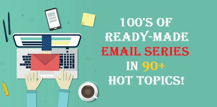 give 100s of ready made email series in 90 hot topics