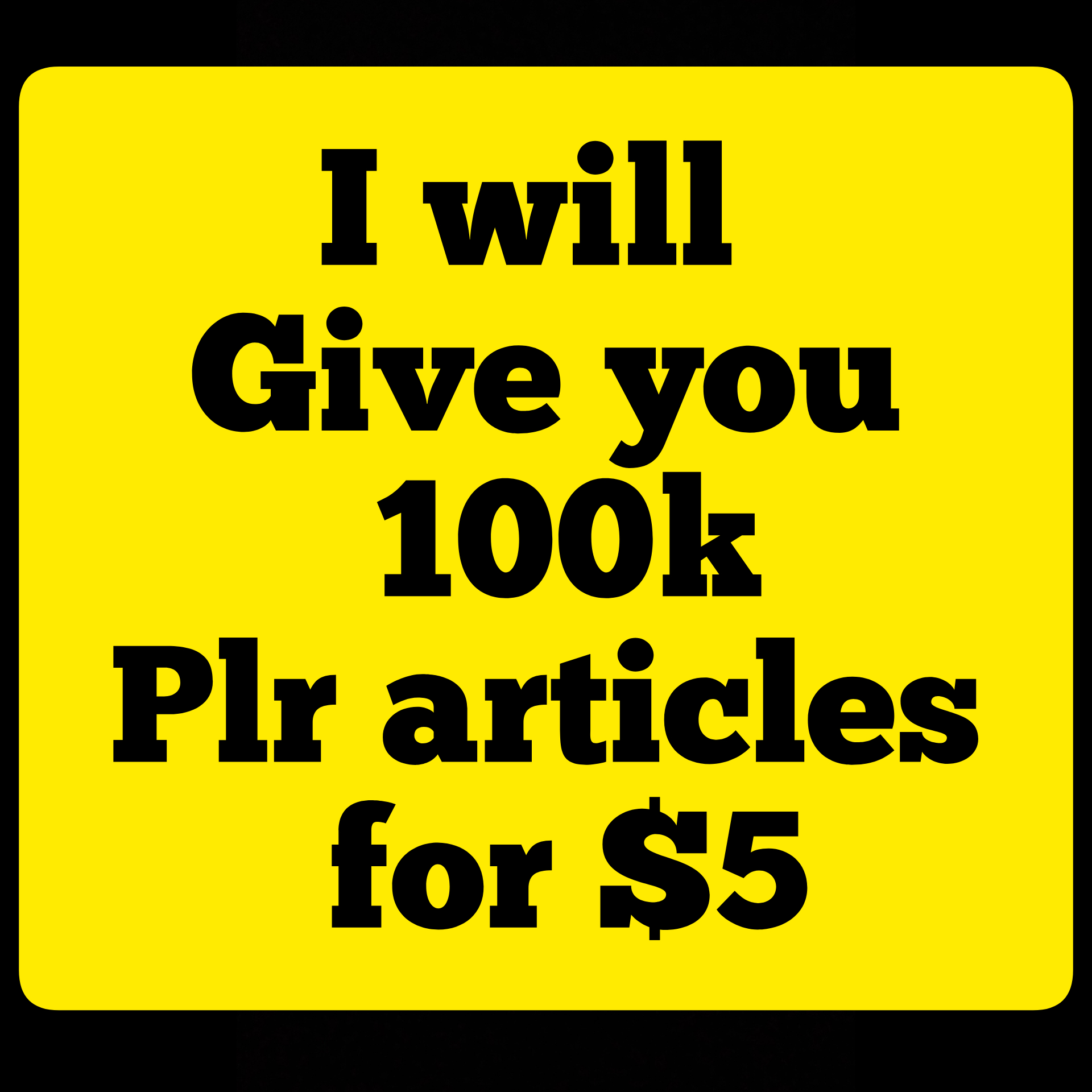 Will give 100k PLR articles in hundreds of niches from acne to internet marketing