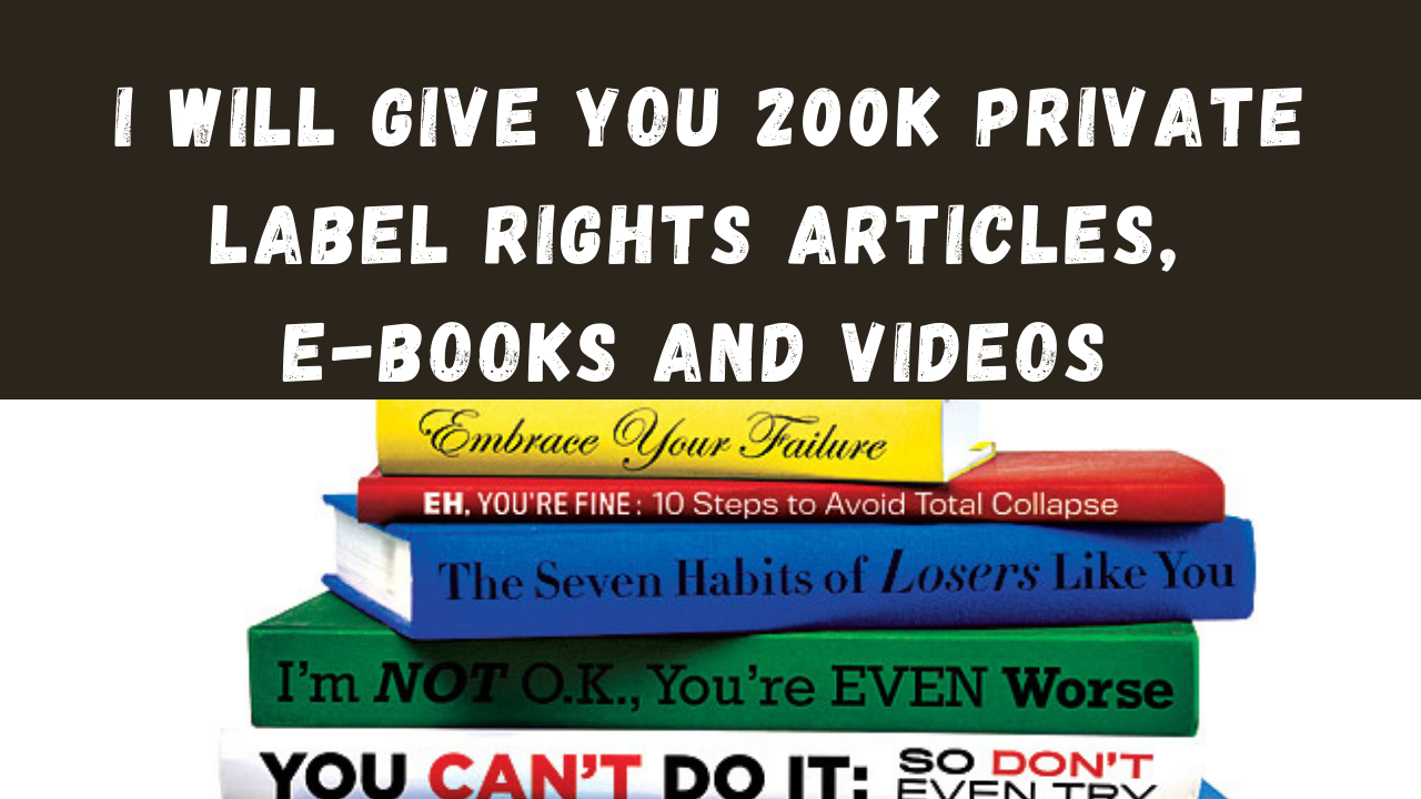 I will give you 200,000 private label rights articles,  ebooks and videos