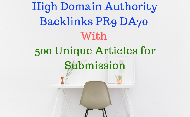 10 High Quality Backlinks PR9 DA70+ & 500 Unique Articles For Submission