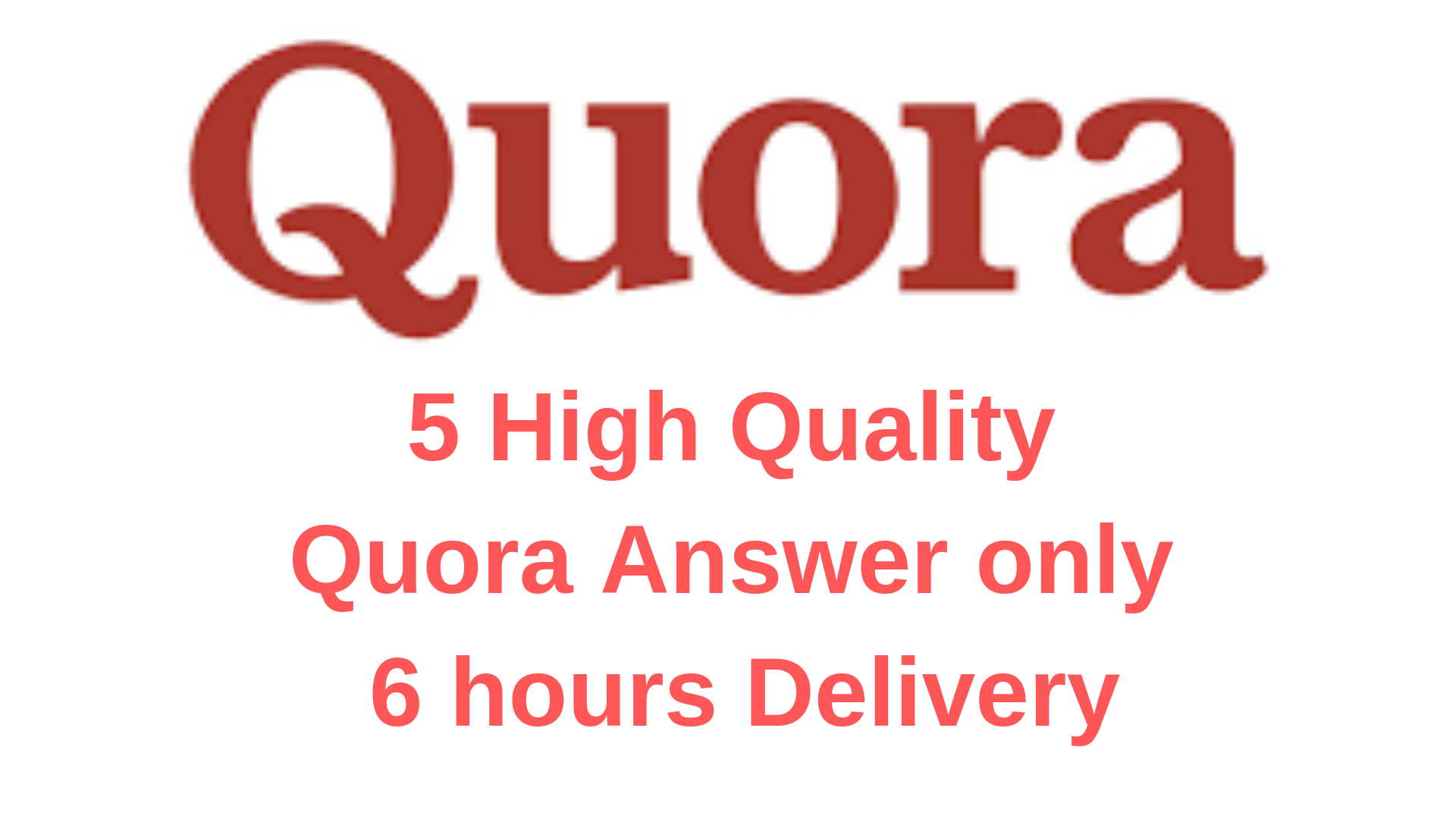 5 High quality Quora answer only 6 hours