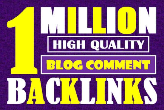 I will do 1 million blast live check dofollow blog comment backlinks