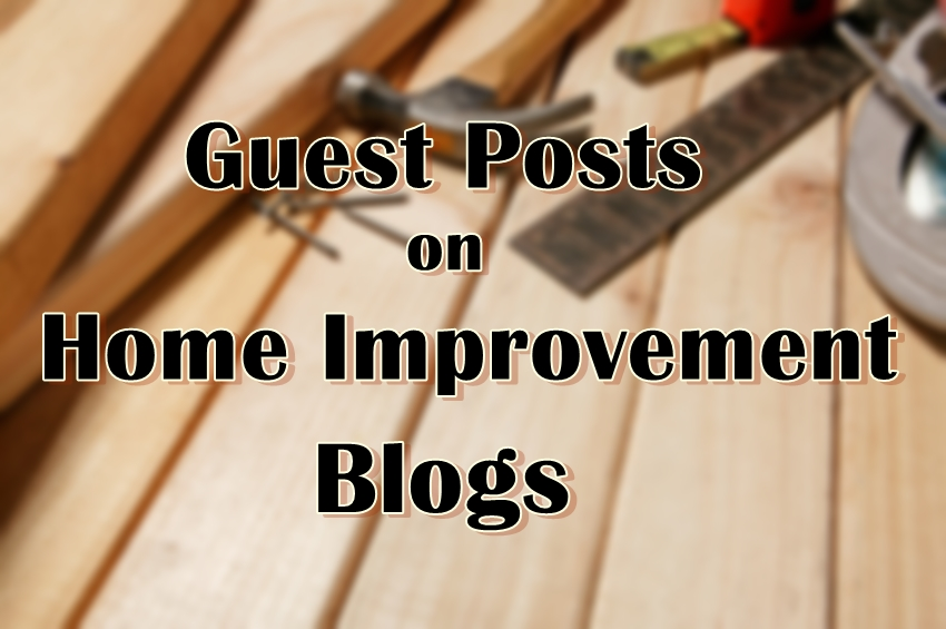 I will publish Home Improvement Guest Posts on my High Quality Blog