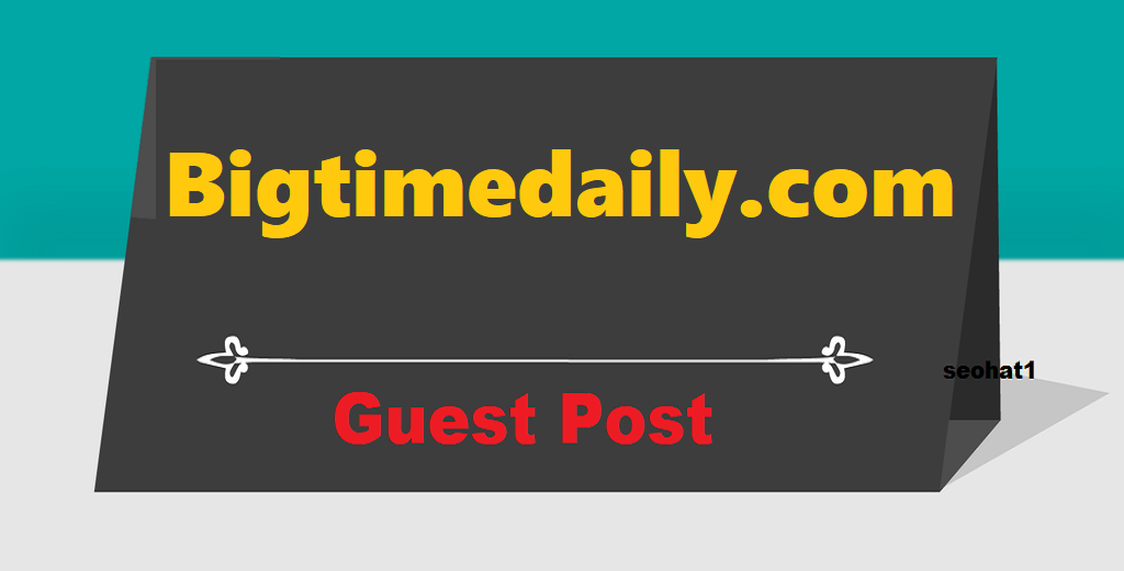 Top Premium Google News Approved Guest Post On Bigtimedaily. com DA57