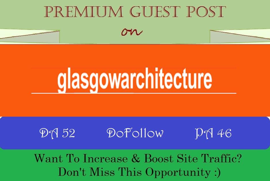 Publish guest p0st on glasgowarchitecture. co. uk DA 52 with dof0llow