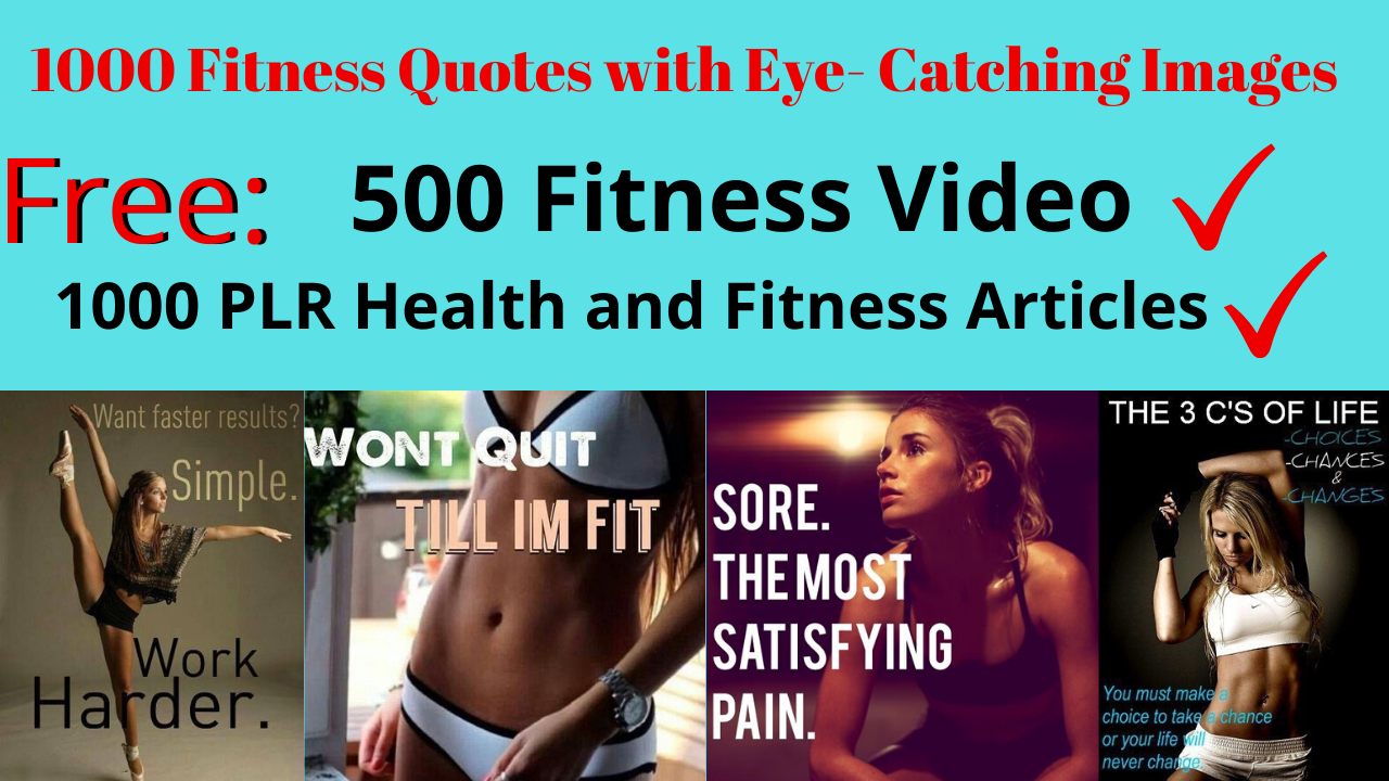 1000 Fitness Quotes w/ Eye Catching Images, 500 Fitness Video,  1000 PLR Article+Bonus Video