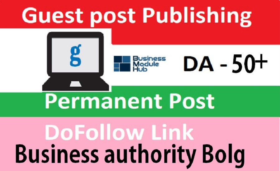 Publish Guest Post On businessmodulehub. com business authority blog & Get 1 Free Guest post