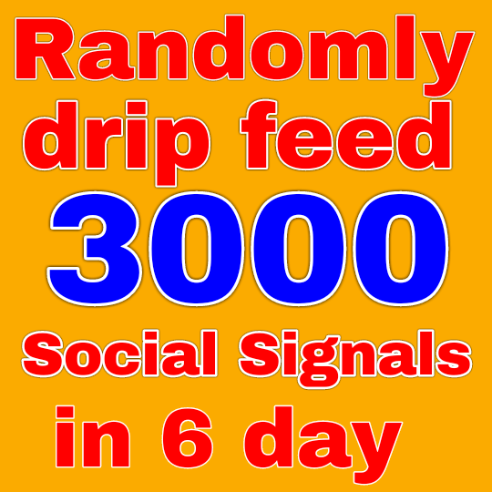 Randomly drip feed 3000 social signals in 6 days from 4 top sites