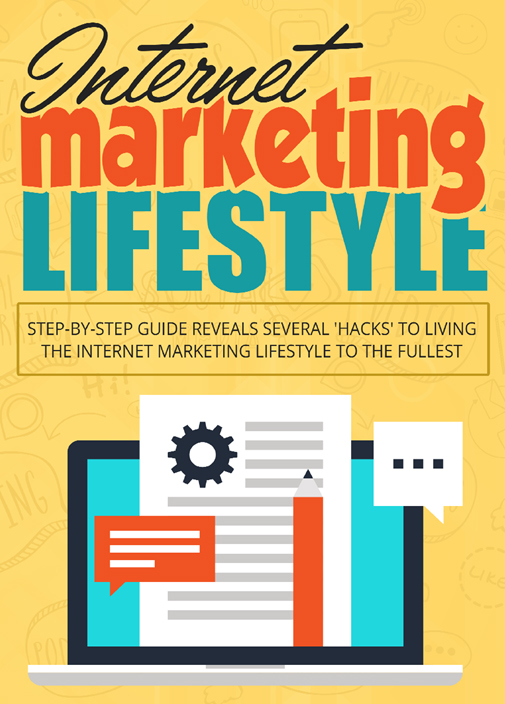 Hacks To Live The Internet Marketing Lifestyle To The Fullest