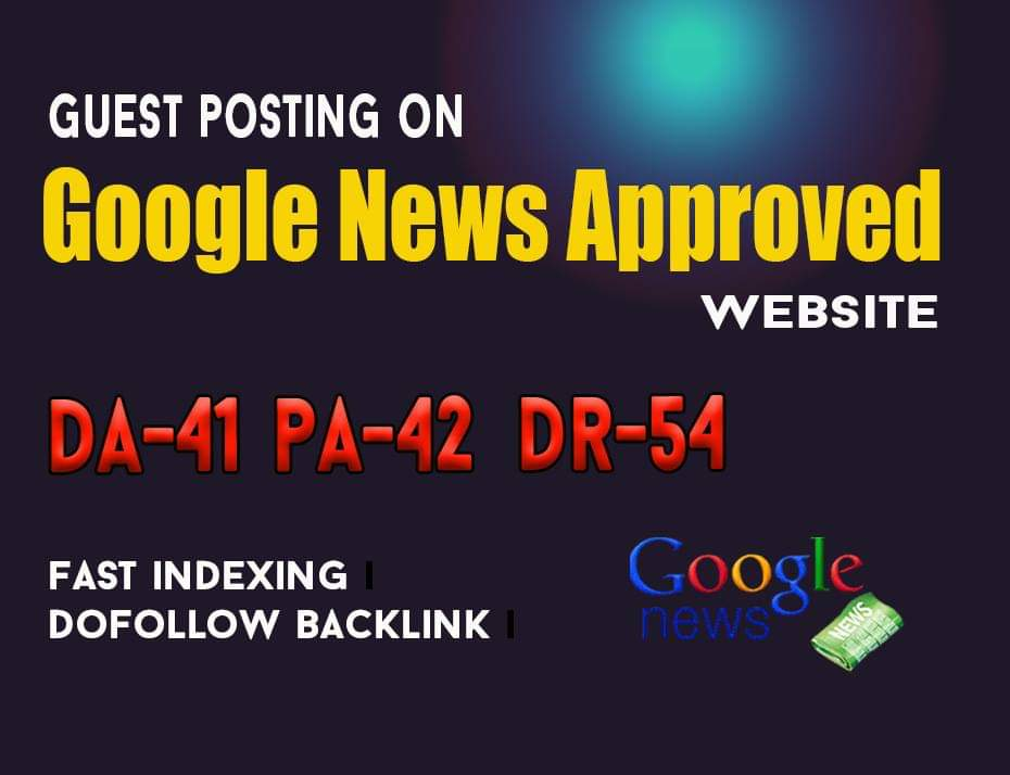 I will do guest post da 41 dr 54 google news approvad website
