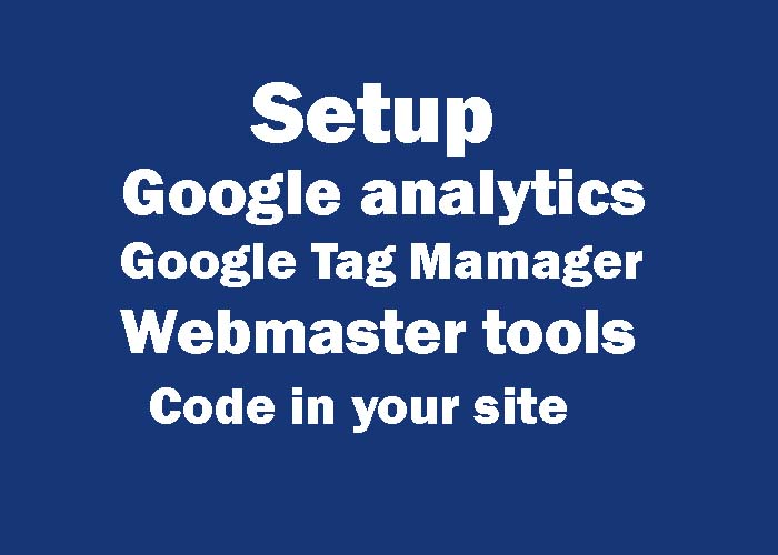 Setup google analytics,  facebook pixel,  Google Tag manager,  Webmaster tools