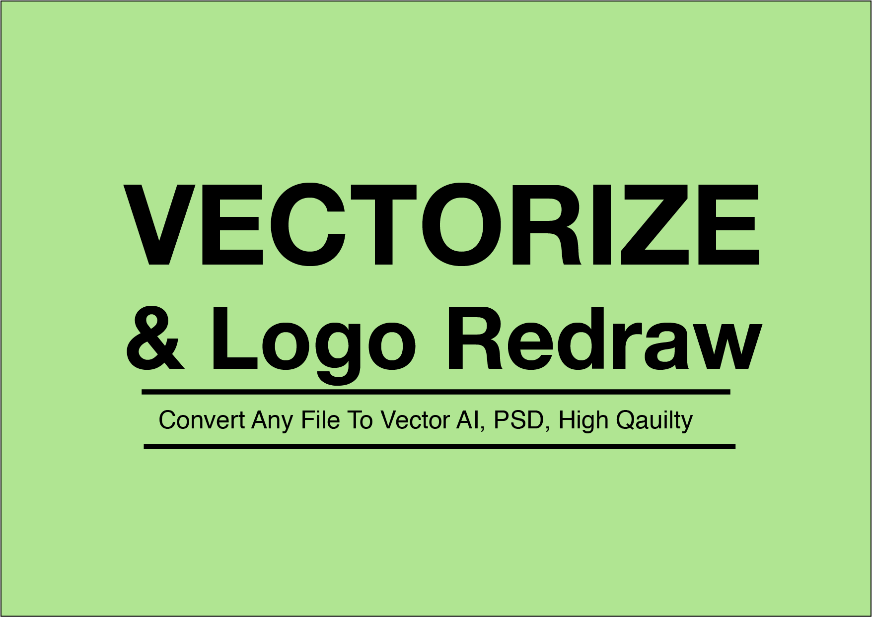 Convert Any File To Vector AI,  PSD,  High Quality
