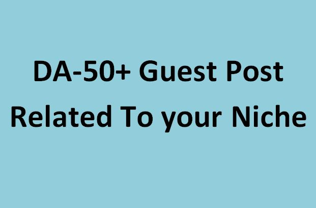 DA-50+ Guest Post Related To Your Niche