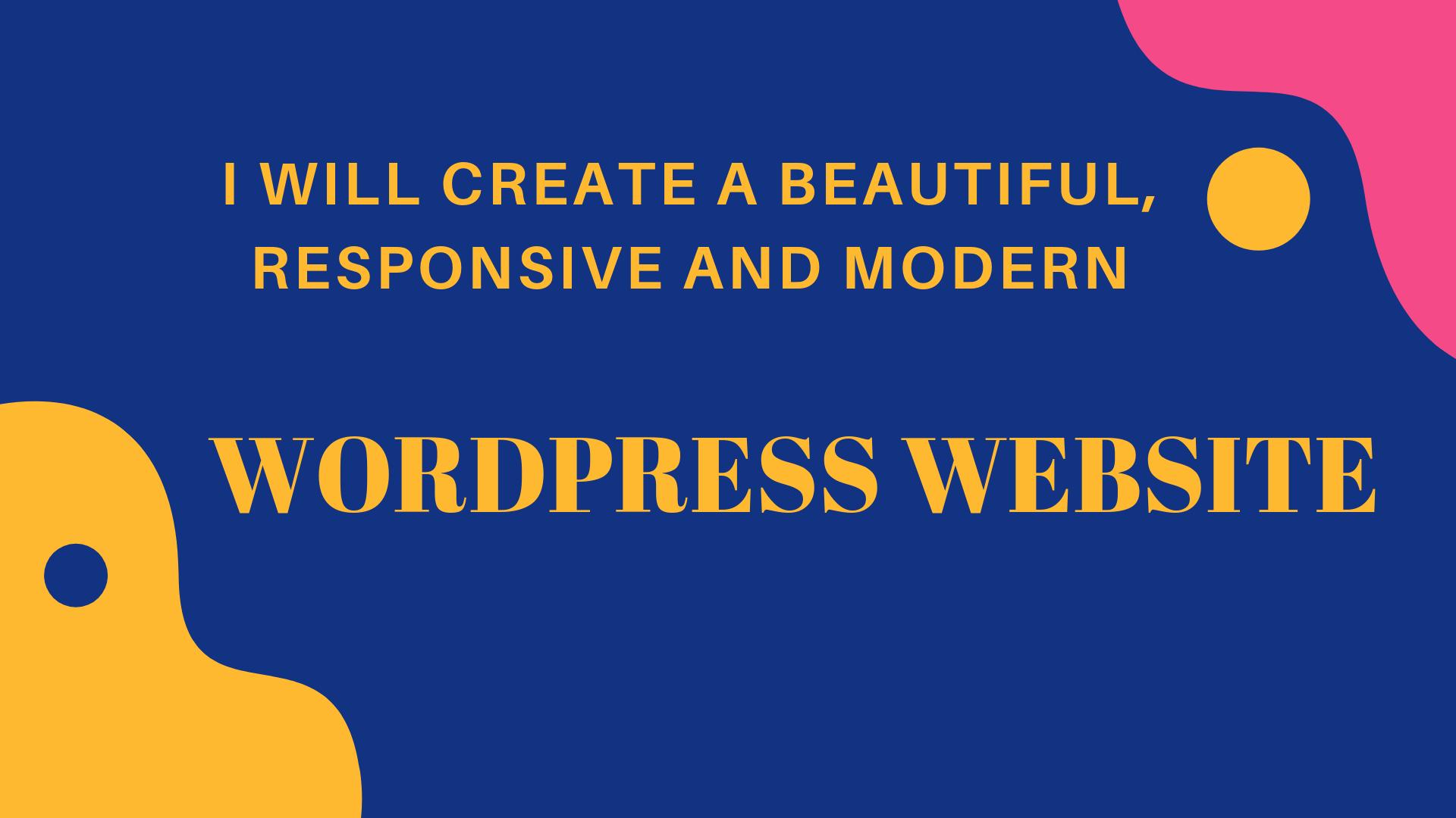 Create Responsive,  modern,  SEO friendly Wordpress website