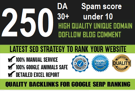 I will do 250 blog comment dofollow da 30plus low obl spam score under 10 all backlinks