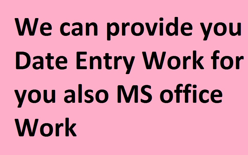 We can provide you best data entry job work even MS office related work