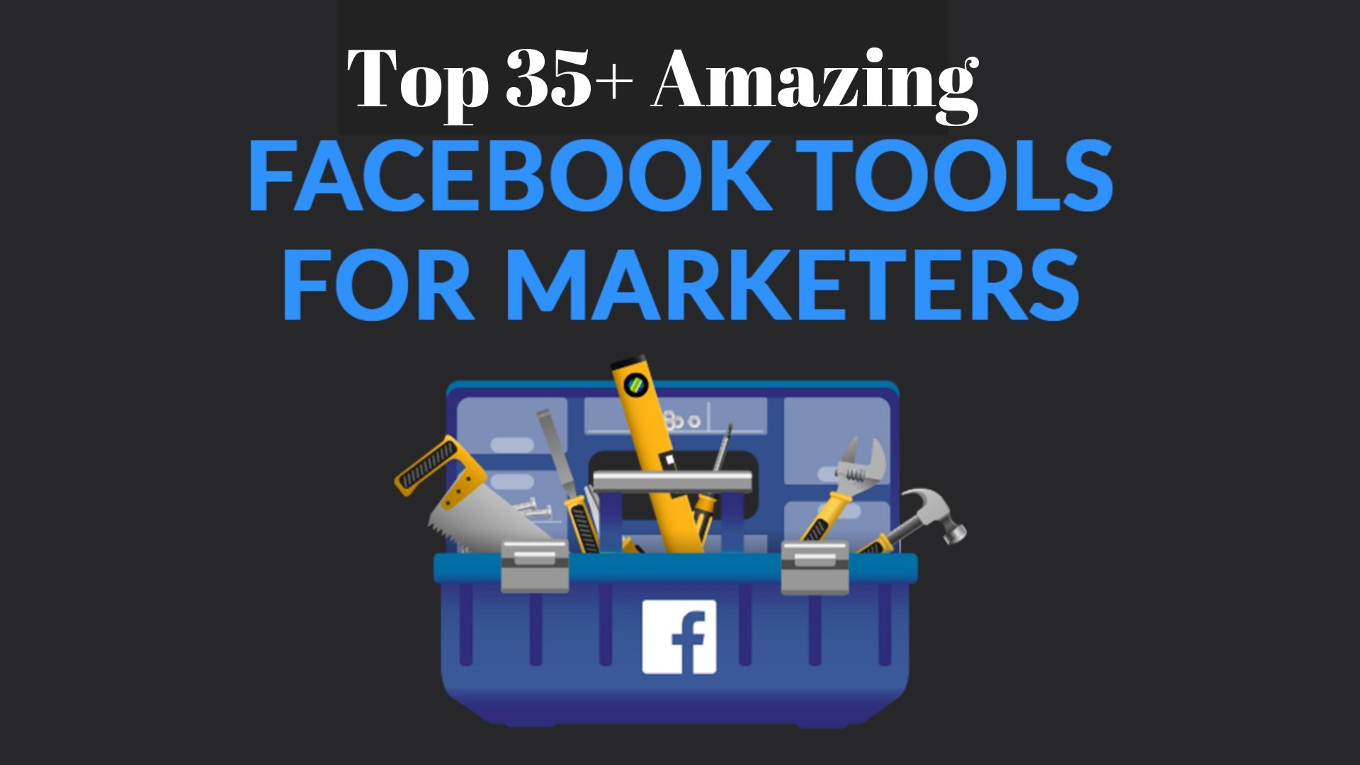 Awesome 35+ Facebook Marketing Tools