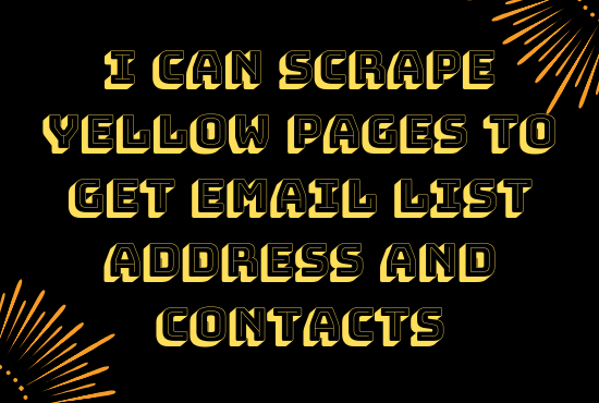 I Can Scrape yellow pages to get email list address and contacts