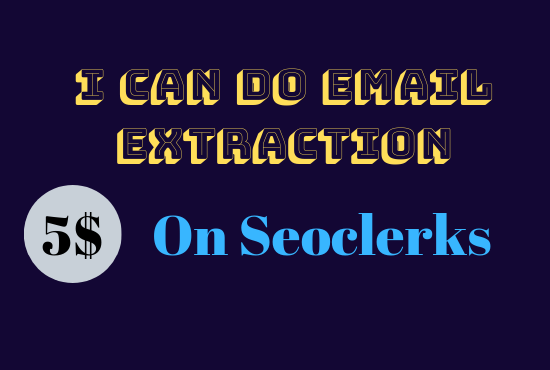 I can do Email Extraction for you