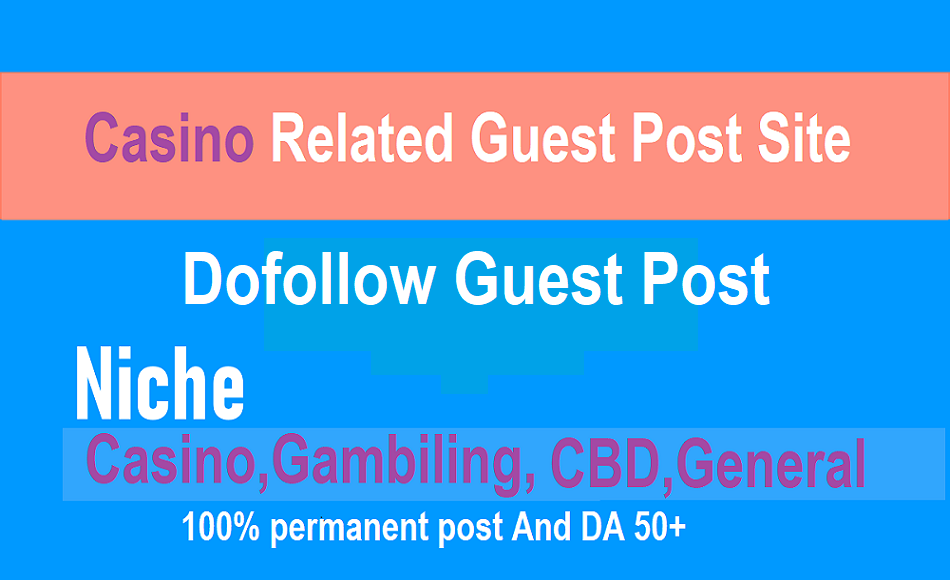 Do Casino related guest post on DA 50+ site with permanent post