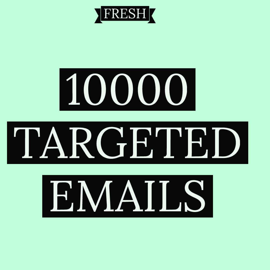 10,000 Targeted Emails,  Fresh,  Your List Is Not Someones else