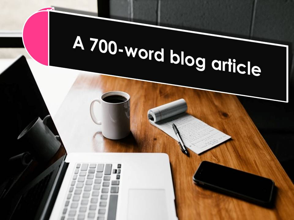 700-word stunning blog article on any subject