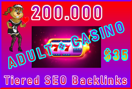200.000 SEO Ultra-Safe Tiered ADULT or CASINO Backlinks