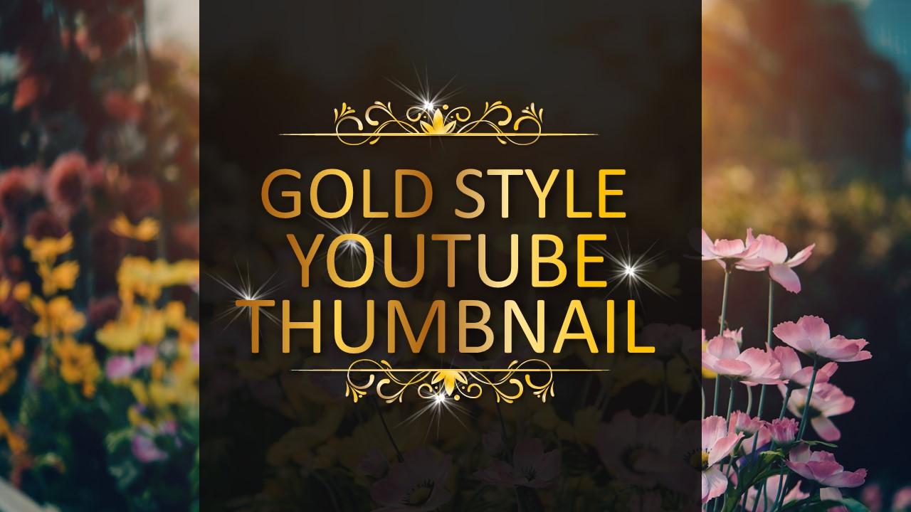 Create You An Elegant GOLD STYLE Youtube Thumbnail