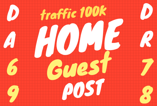 I can publish home guest post on DR 78 100K traffic home blog
