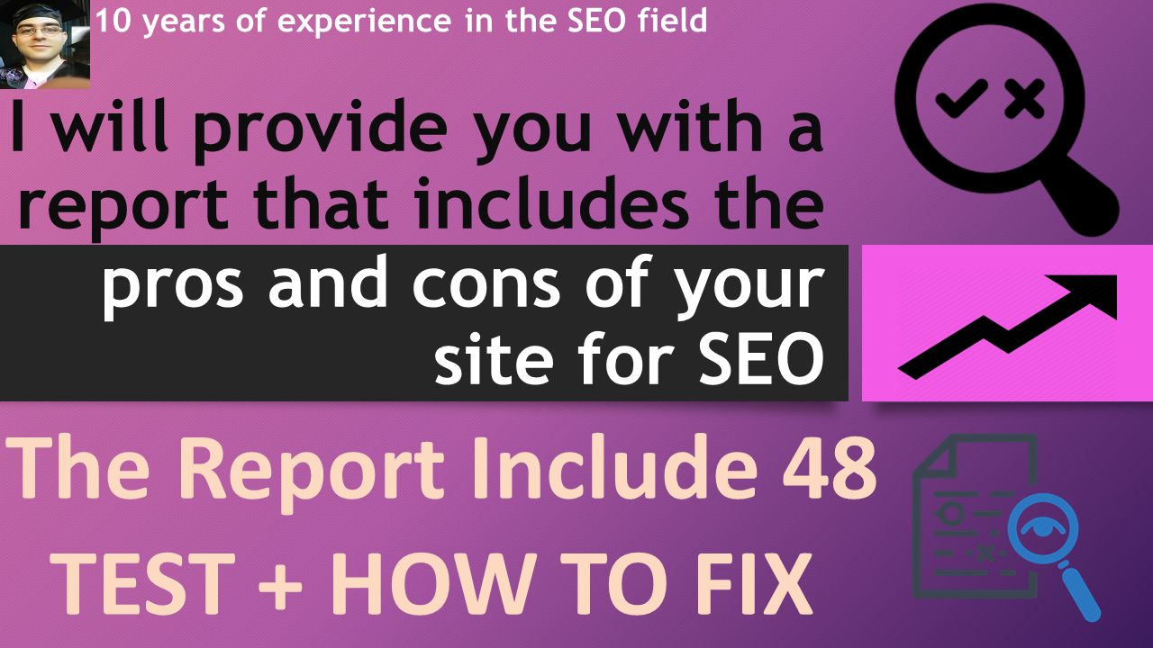 I will provide you with a report containing 48 tests of your site Seo + how to solve problems