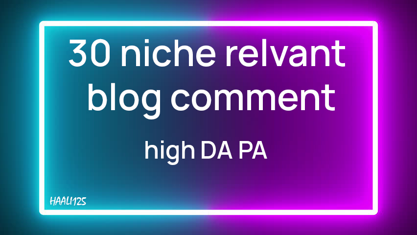 I will provide 30 niche relevant nofollow blog comment backlink with high da pa