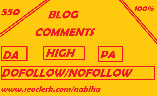i will provide 550 blog comments HIGH DA PA do follow and no follow mixed