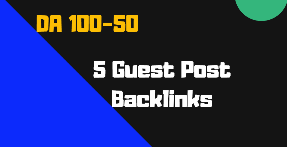 Provide 5 high DA guest posts backlinks on DA 100 to 50 Sites