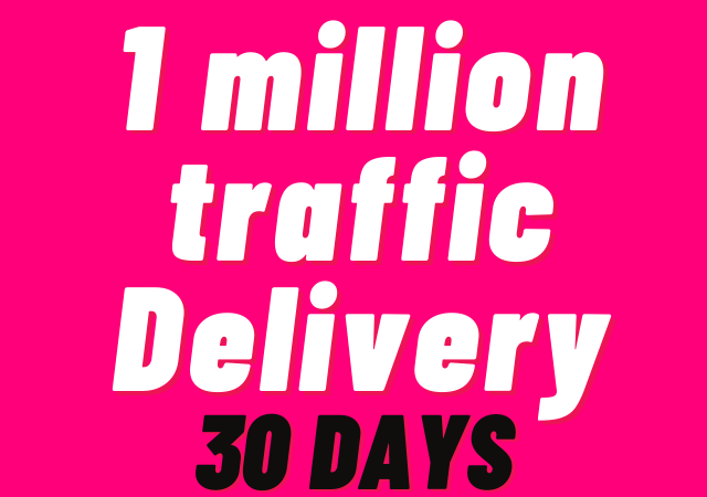 1 million traffic delivery with most advance in 30 days