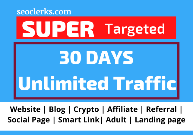 Super-targeted Unlimited Traffic from Worldwide for 30 days