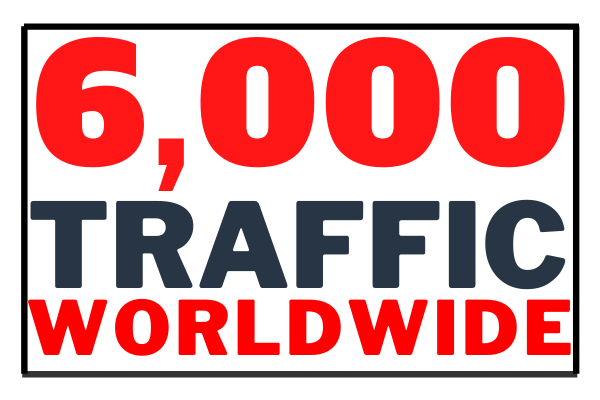6,000 traffic will be driven to your site from Worldwide