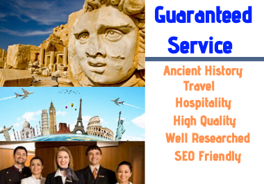 I will write articles and blogs on ancient history,  travel,  and hospitality