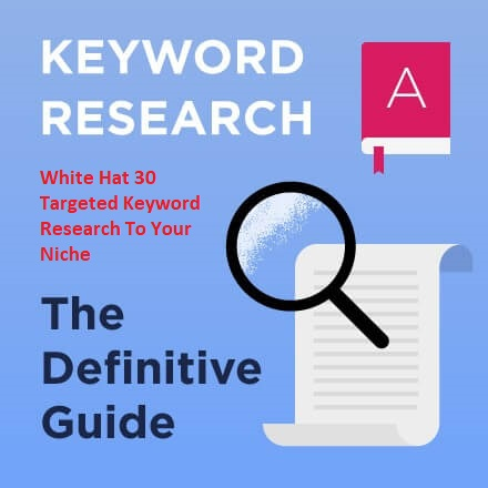 I can do 30 white Hat Targeted Keyword Research for Your Niche