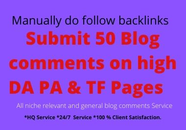 Submit HQ 50 Blog Comments on high DA PA & TF Pages manually